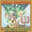 Various Artists Chulas Fronteras & Del Mero Corazon