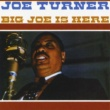 Joe Turner Big Joe Is Here
