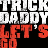 Trick Daddy Let's Go (feat. Big D & Twista)
