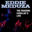 Eddie Meduza The Roaring Cadillac's Live