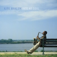 Kirk Whalum Into My Soul