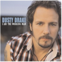 Dusty Drake I Am The Working Man