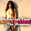 Deborah Cox House Is Not A Home - The Remixes