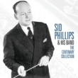 Sid Phillips And His Band The Centenary Collection