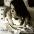 Alanis Morissette Not As We Remix EP