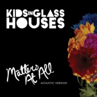Kids In Glass Houses Matters At All [Acoustic]