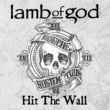 Lamb Of God Hit The Wall