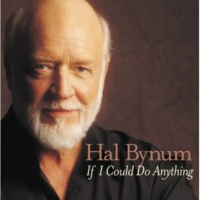 Hal Bynum If I Could Do Anything I Wanted To