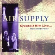 Air Supply Greatest Hits Live...Now And Forever