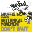 Shuffle Inc  Presents Rhythmical Movement Don't Wait