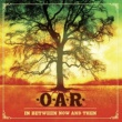 O.A.R. In Between Now And Then