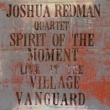 Joshua Redman Spirit Of The Moment: Live At The Village Vanguard