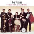 The Pogues If I Should Fall From Grace With God (Expanded)