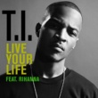 T.I. Live Your Life (International)