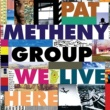 Pat Metheny Group We Live Here