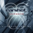 Earshot Someone (Alternate Version)