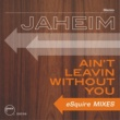 Jaheim Ain't Leavin Without You  [eSquire Mixes]