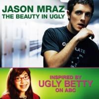 Jason Mraz The Beauty In Ugly (Ugly Betty Version)