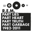 R.E.M. Part Lies Part Heart Part Truth Part Garbage 1982-2011