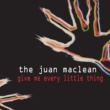 The Juan Maclean Give Me Every Little Thing