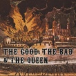 The Good, The Bad and The Queen The Good, The Bad and The Queen