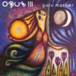 Opus III Guru Mother