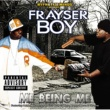 Frayser Boy ME BEING ME