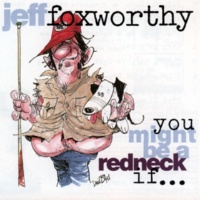 Jeff Foxworthy You Might Be A Redneck If...