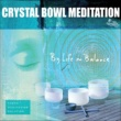 Life In Balance Crystal Bowl Meditation