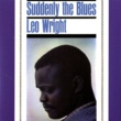 Leo Wright Suddenly The Blues