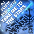 DJ Deibys Take Me To The Stars (feat. Catte)