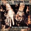 Machine Head The More Things Change...