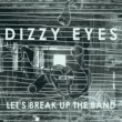 Dizzy Eyes Let's Break Up The Band +2
