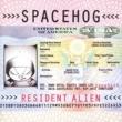 Spacehog Resident Alien
