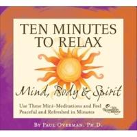 Paul Overman 10 Min to Relax: Mind Body & Spirit