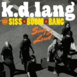 k.d. lang and the Siss Boom Bang Perfect Word