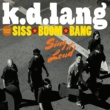 k.d. lang and the Siss Boom Bang k.d. lang and the Siss Boom Bang: Sing it Loud (Deluxe)