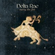 Delta Rae Carry The Fire (Deluxe Version)