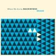 Mackintosh Braun Where We Are