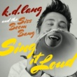 k.d. lang and the Siss Boom Bang k.d. lang and the Siss Boom Bang: Sing it Loud