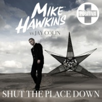 Mike Hawkins & Jay Colin Shut the Place Down (Radio Edit) [Mike Hawkins vs. Jay Colin]