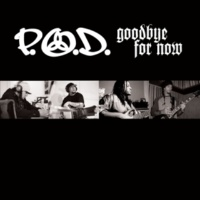 P.O.D. Goodbye For Now