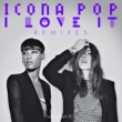 Icona Pop I Love It (feat. Charli XCX) [Remixes]
