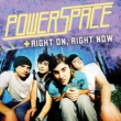 Powerspace Right On, Right Now