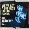 "The Academy Is... We've Got A Big Mess On Our Hands (UK 7"" & Digital) (WMI Cardboard Sleeve)"