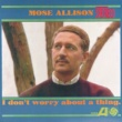 Mose Allison I Don't Worry About A Thing