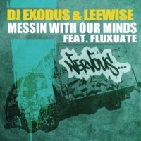 DJ Exodus & Leewise Messin With Our Minds feat. Fluxuate (Kungfu Grip Remix)