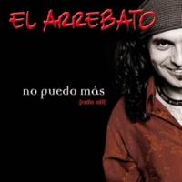 El Arrebato No Puedo Mas (Radio Edit)