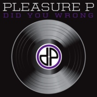Pleasure P Did You Wrong