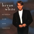 Bryan White Between Now And Forever